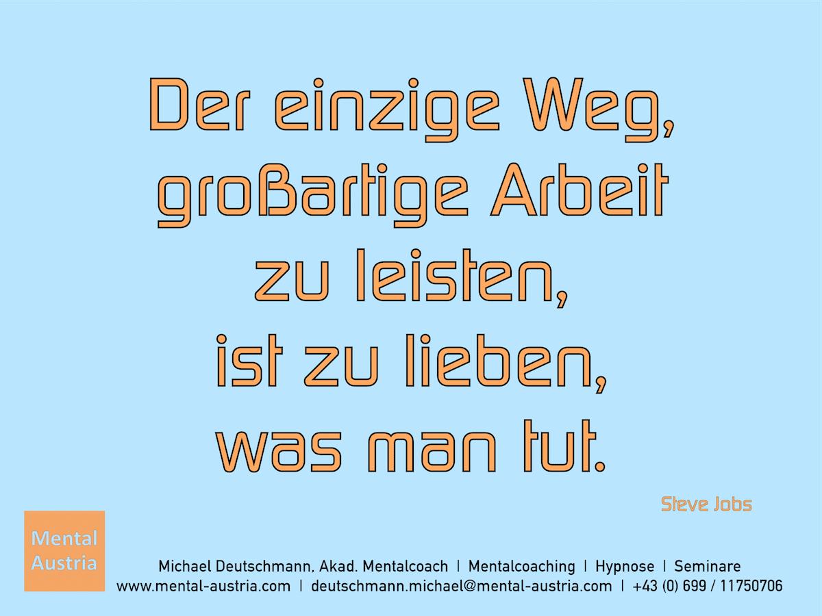 Der einzige Weg, großartige Arbeit zu leisten, ist zu lieben, was man tut. Steve Jobs Erfolg Success Victory Sieg - Mentalcoach Michael Deutschmann - Mentalcoaching Hypnose Seminare - Mental Austria
