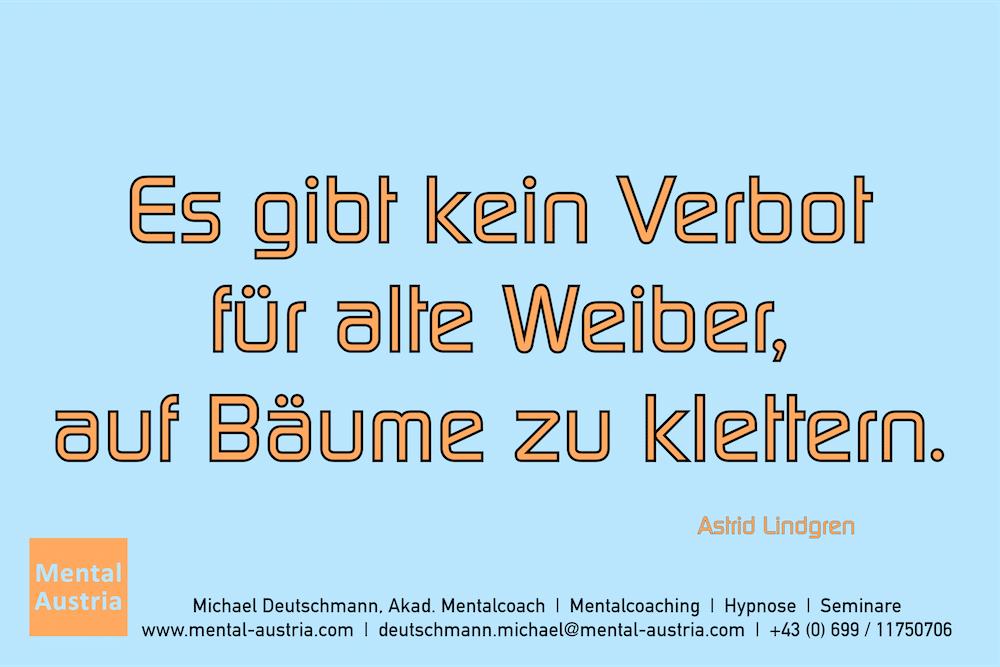 Es gibt kein Verbot für alte Weiber, auf Bäume zu klettern. Astrid Lindgren Erfolg Success Victory Sieg - Mentalcoach Michael Deutschmann - Mentalcoaching Hypnose Seminare - Mental Austria