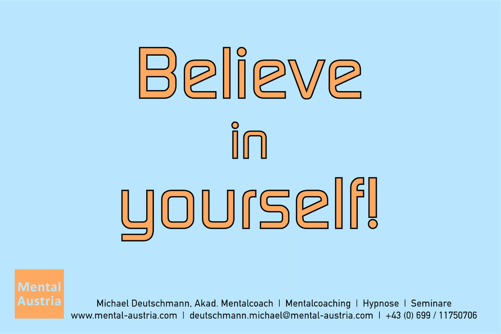 Believe in yourself! Erfolg Success Victory Sieg - Mentalcoach Michael Deutschmann - Mentalcoaching Hypnose Seminare - Mental Austria