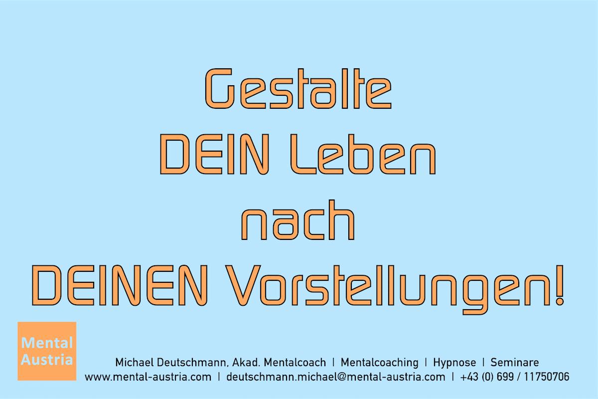 Gestalte DEIN Leben nach DEINEN Vorstellungen! Erfolg Success Victory Sieg - Mentalcoach Michael Deutschmann - Mentalcoaching Hypnose Seminare - Mental Austria