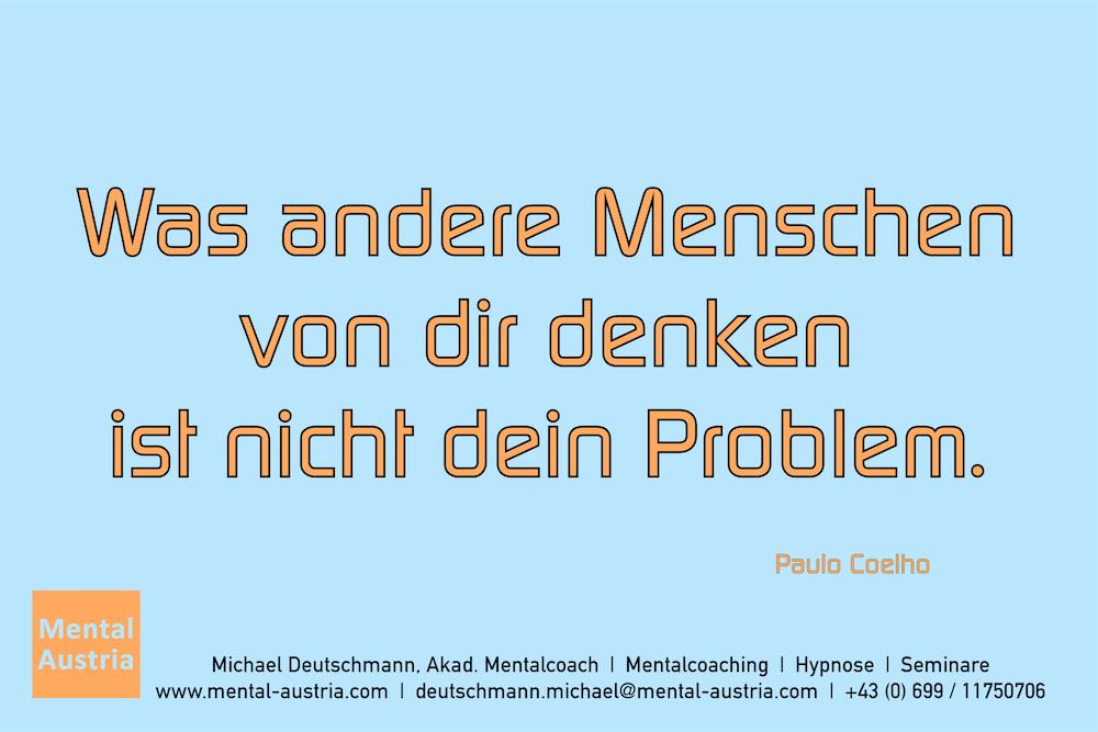 Was andere Menschen von dir denken ist nicht dein Problem. Paulo Coelho Erfolg Success Victory Sieg - Mentalcoach Michael Deutschmann - Mentalcoaching Hypnose Seminare - Mental Austria
