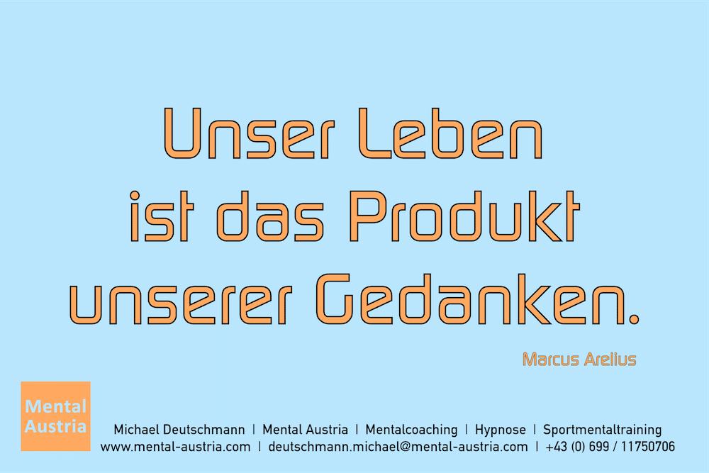 Unser Leben ist das Produkt unserer Gedanken. Marcus Aurelius Erfolg Success Victory Sieg - Mentalcoach Michael Deutschmann - Mentalcoaching Hypnose Seminare - Mental Austria