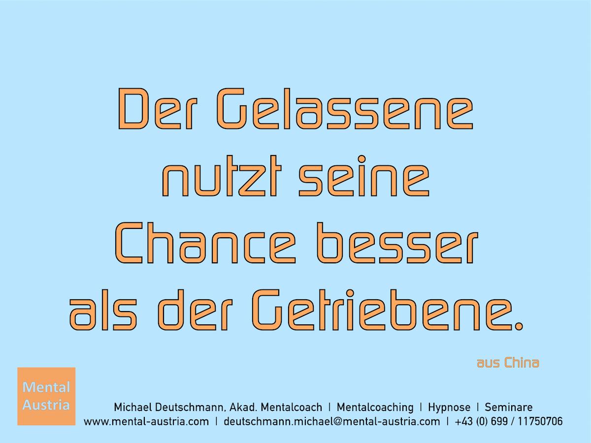 Der Gelassene nutzt seine Chancen besser als der Getriebene. aus China Erfolg Success Victory Sieg - Mentalcoach Michael Deutschmann - Mentalcoaching Hypnose Seminare - Mental Austria