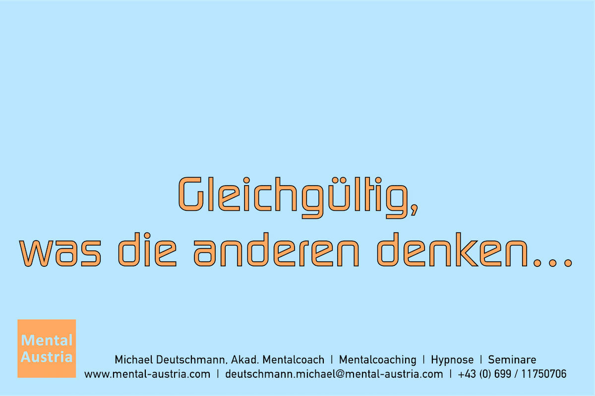 Gleichgültig, was die anderen denken ... Erfolg Success Victory Sieg - Mentalcoach Michael Deutschmann - Mentalcoaching Hypnose Seminare - Mental Austria