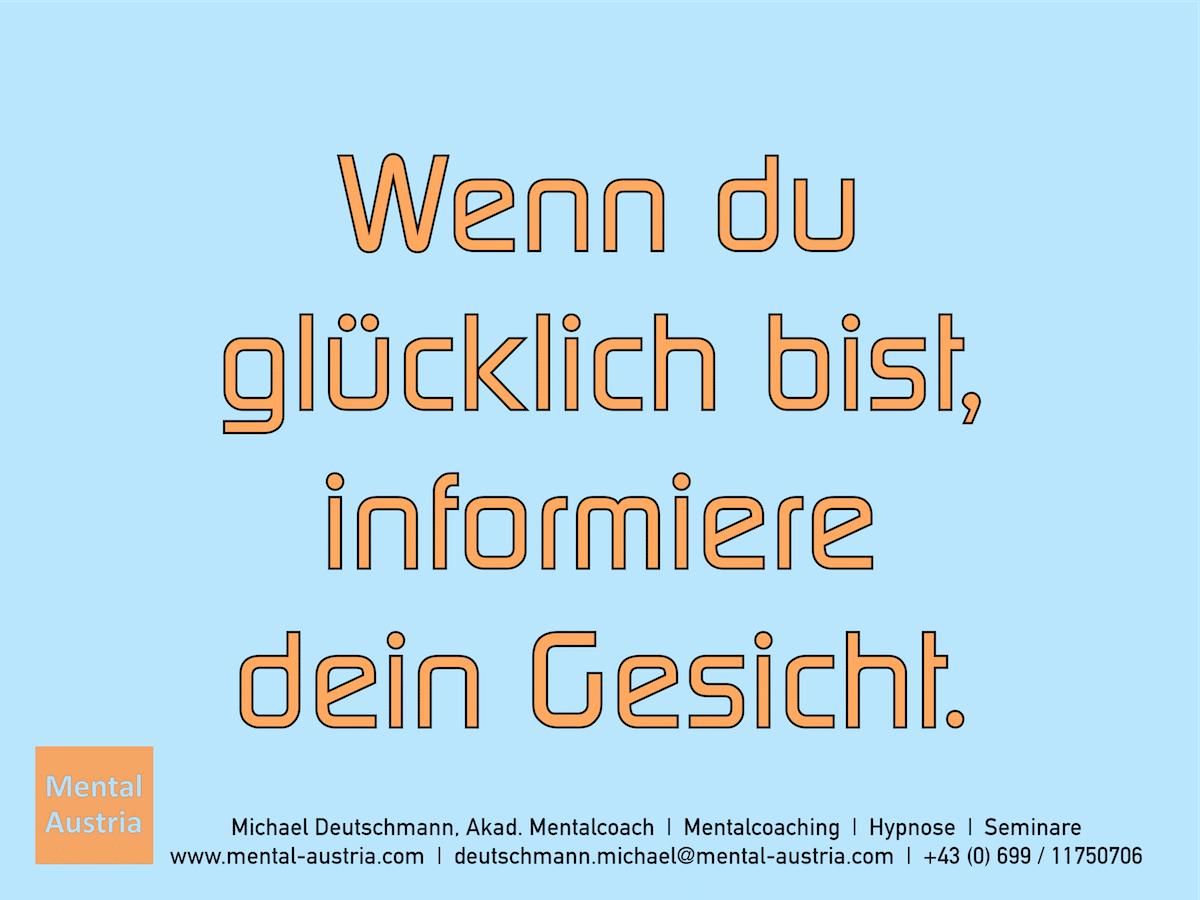 Wenn du glücklich bist, informiere dein Gesicht. Erfolg Success Victory Sieg - Mentalcoach Michael Deutschmann - Mentalcoaching Hypnose Seminare - Mental Austria