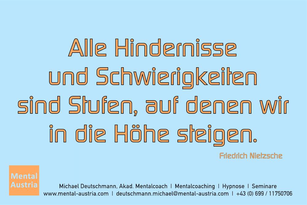 Alle Hindernisse und Schwierigkeiten sind Stufen, auf denen wir in die Höhe steigen. Friedrich Nietzsche Erfolg Success Victory Sieg - Mentalcoach Michael Deutschmann - Mentalcoaching Hypnose Seminare - Mental Austria