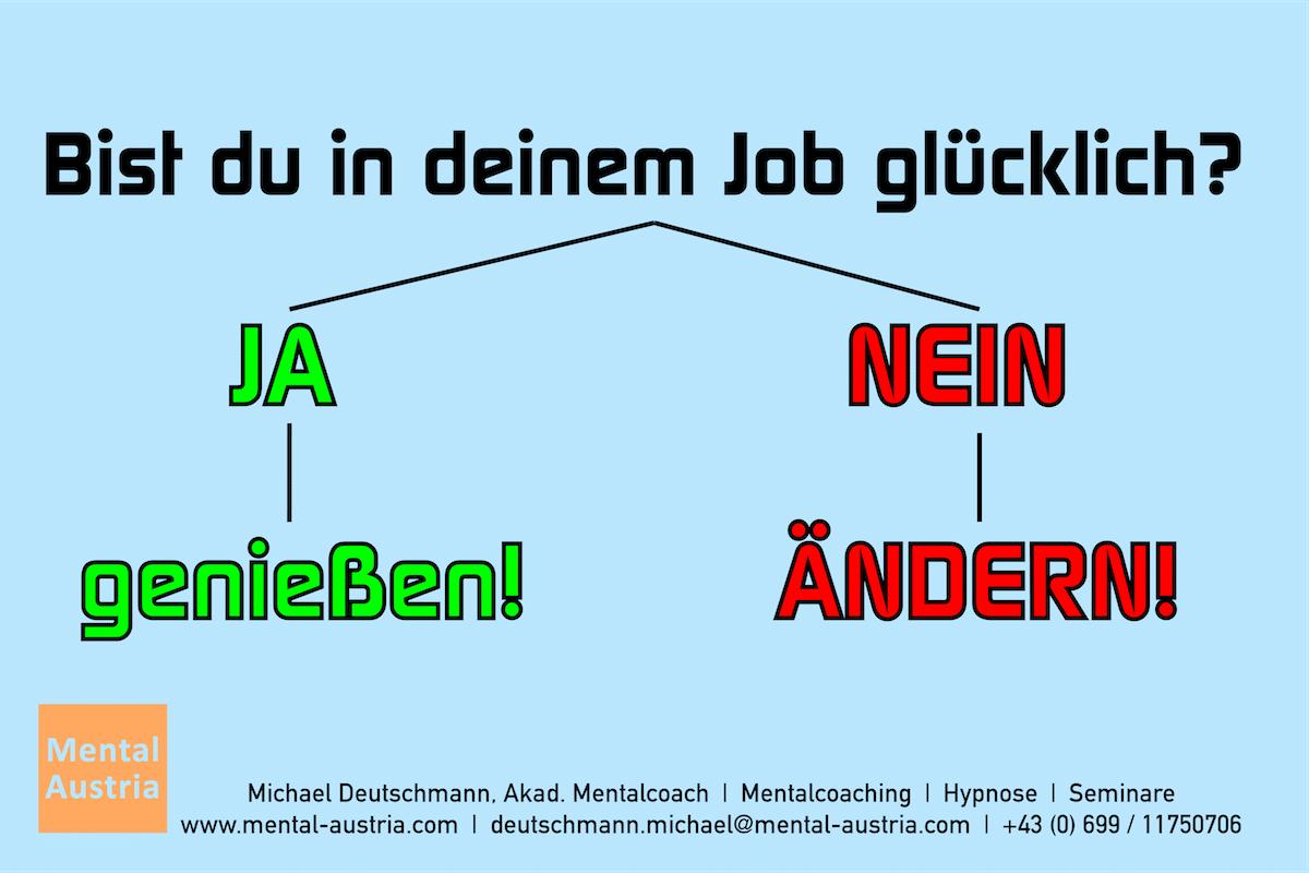 Bist du in deinem Job glücklich? JA - genießen! NEIN-ändern! Erfolg Success Victory Sieg - Mentalcoach Michael Deutschmann - Mentalcoaching Hypnose Seminare - Mental Austria