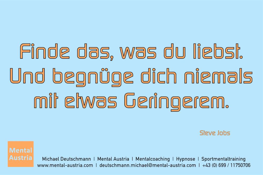 Finde das, was du liebst. Und begnüge dich niemals mit etwas Geringerem. Steve Jobs Erfolg Success Victory Sieg - Mentalcoach Michael Deutschmann - Mentalcoaching Hypnose Seminare - Mental Austria