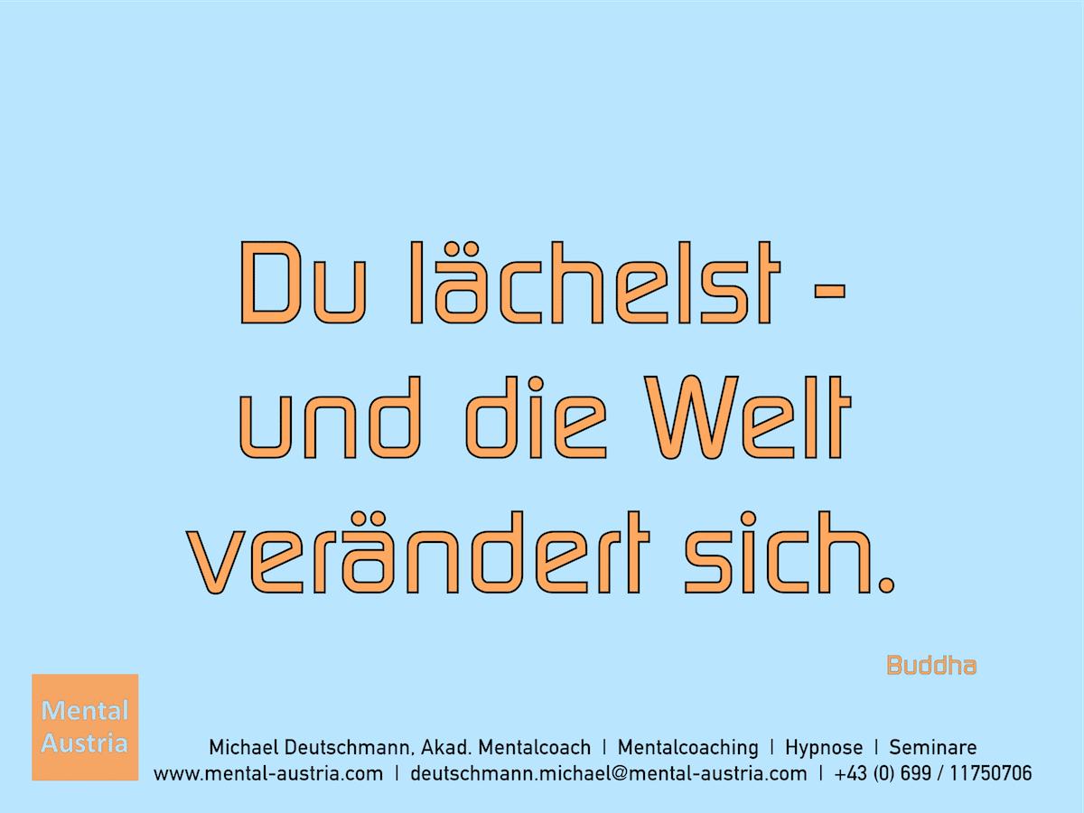 Du lächelst - und die Welt verändert sich. Buddha Erfolg Success Victory Sieg - Mentalcoach Michael Deutschmann - Mentalcoaching Hypnose Seminare - Mental Austria