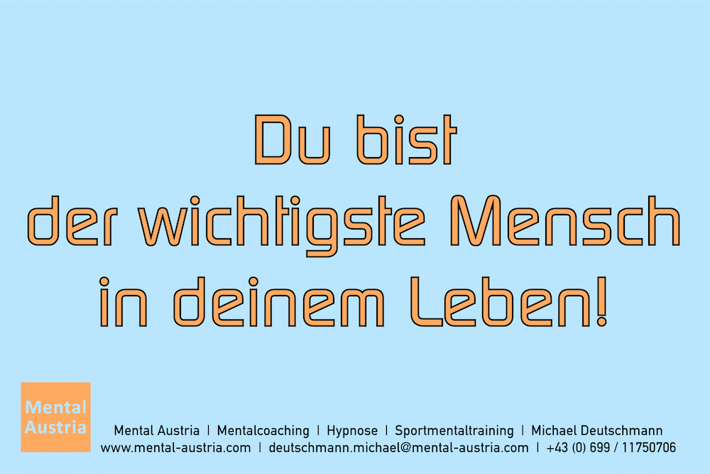Du bist der wichtigste Mensch in deinem Leben! Erfolg Success Victory Sieg - Mentalcoach Michael Deutschmann - Mentalcoaching Hypnose Seminare - Mental Austria