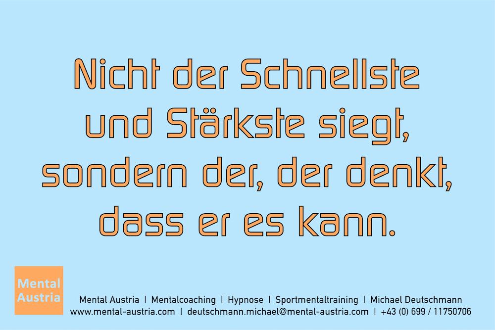 Nicht der Schnellste und Stärkste siegt, sondern der, der denkt, dass er es kann. Erfolg Success Victory Sieg - Mentalcoach Michael Deutschmann - Mentalcoaching Hypnose Seminare - Mental Austria