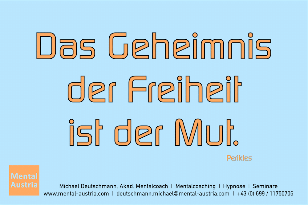 Das Geheimnis der Freiheit ist der Mut. Perikles Erfolg Success Victory Sieg - Mentalcoach Michael Deutschmann - Mentalcoaching Hypnose Seminare - Mental Austria