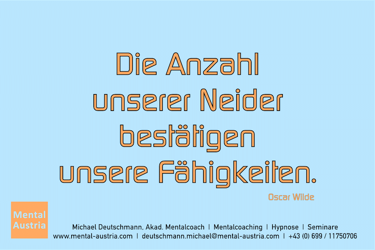 Die Anzahl unserer Neider bestätigen unsere Fähigkeiten. Oscar Wilde Erfolg Success Victory Sieg - Mentalcoach Michael Deutschmann - Mentalcoaching Hypnose Seminare - Mental Austria