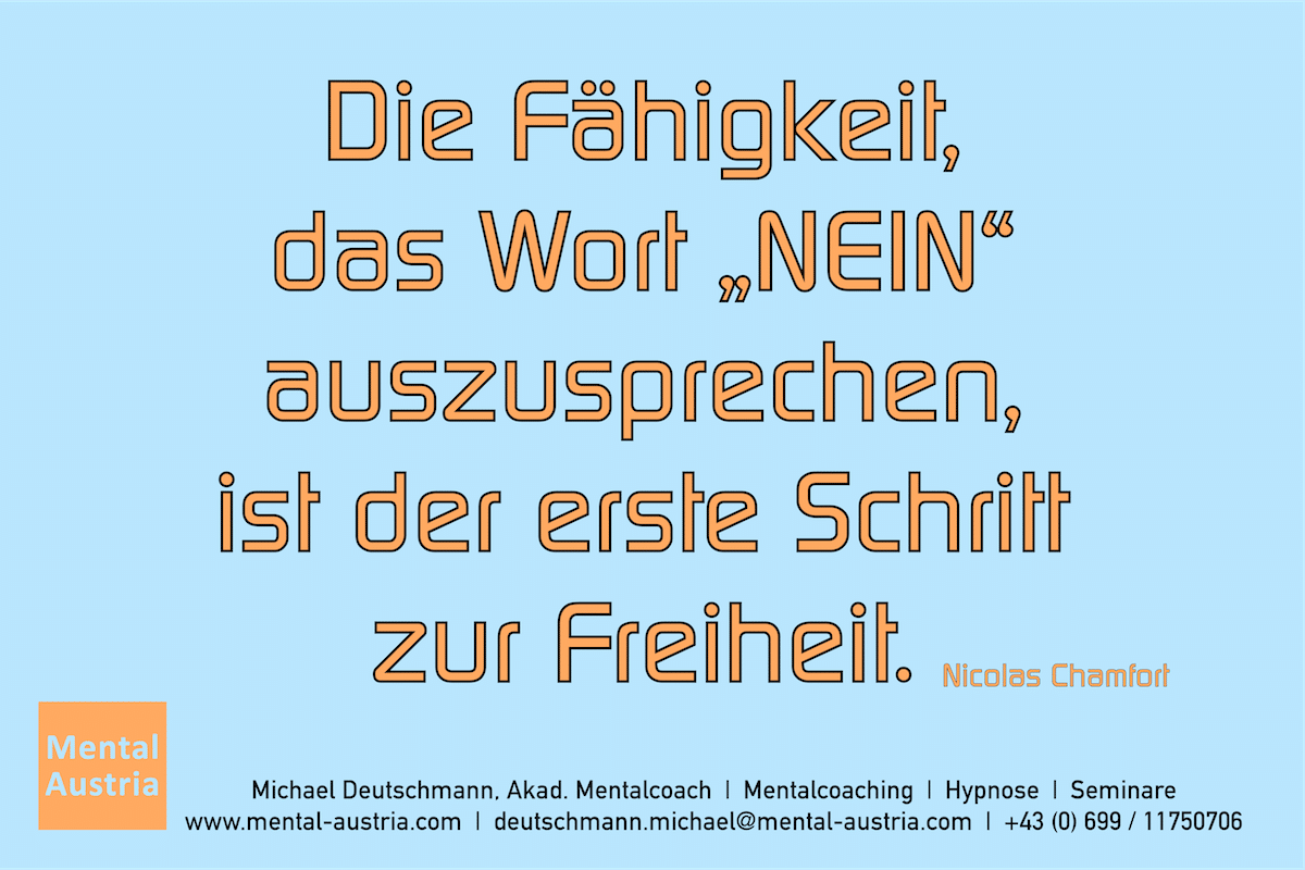 """Die Fähigkeit das Wort """"NEIN"""" auszusprechen, ist der erste Schritt zur Freiheit. Nicolas Chamfort Erfolg Success Victory Sieg - Mentalcoach Michael Deutschmann - Mentalcoaching Hypnose Seminare - Mental Austria"""