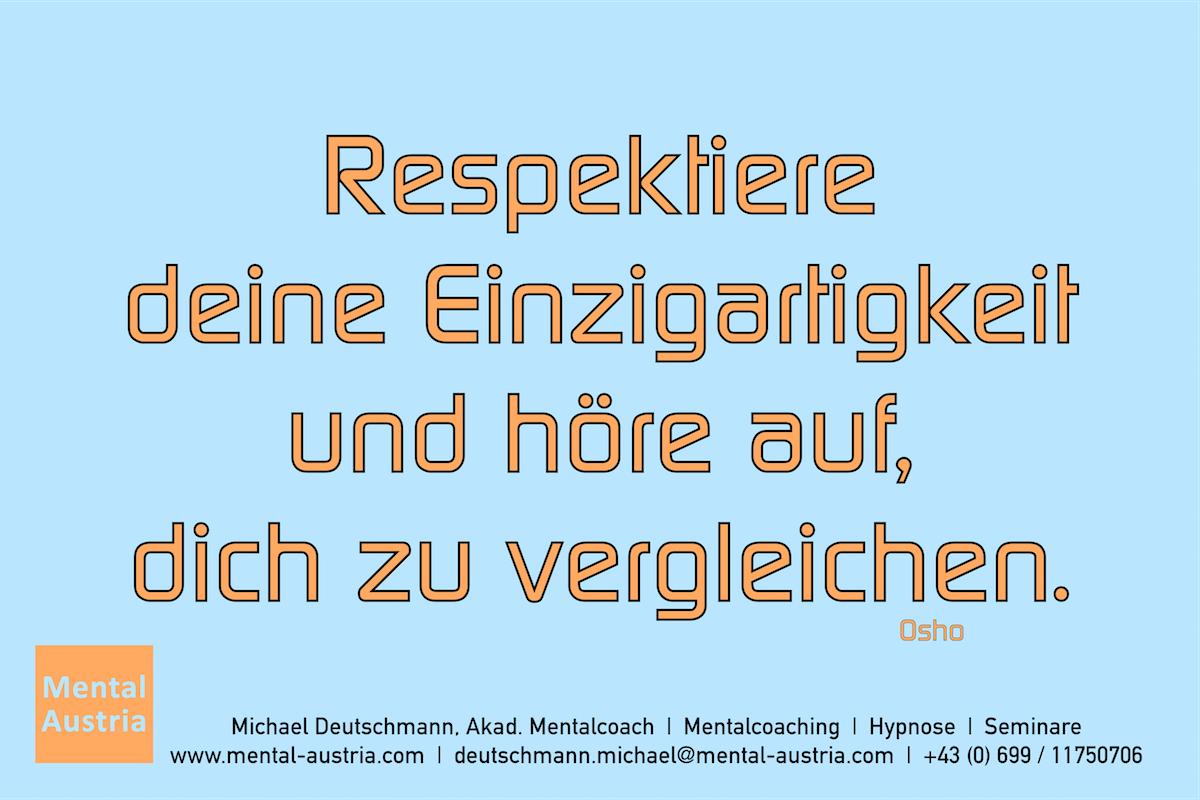 Respektiere deine Einzigartigkeit und höre auf, dich zu vergleichen. Osho Erfolg Success Victory Sieg - Mentalcoach Michael Deutschmann - Mentalcoaching Hypnose Seminare - Mental Austria