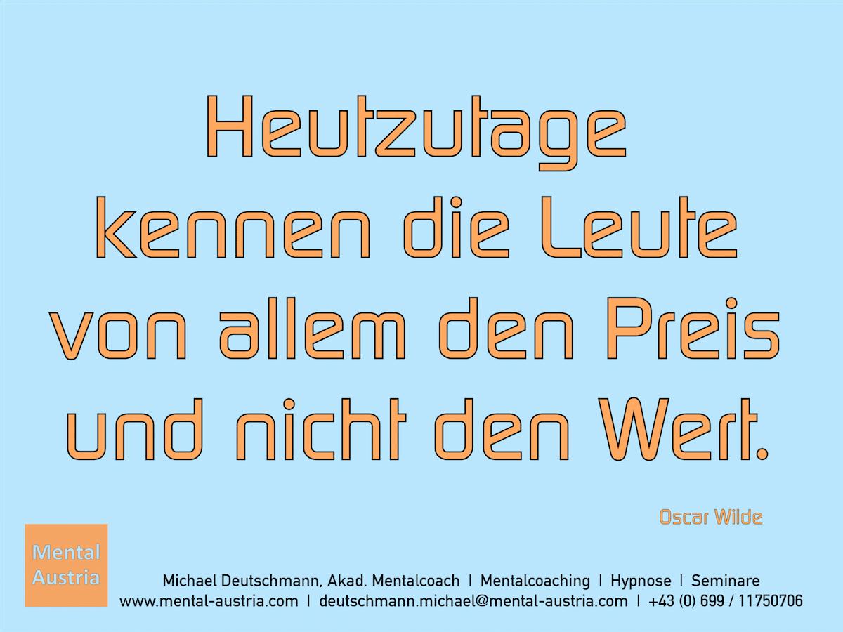 Heutzutage kennen die Leute von allem den Preis und nicht den Wert. Oscar Wilde - Erfolg Success Victory Sieg - Mentalcoach Michael Deutschmann - Mentalcoaching Hypnose Seminare - Mental Austria
