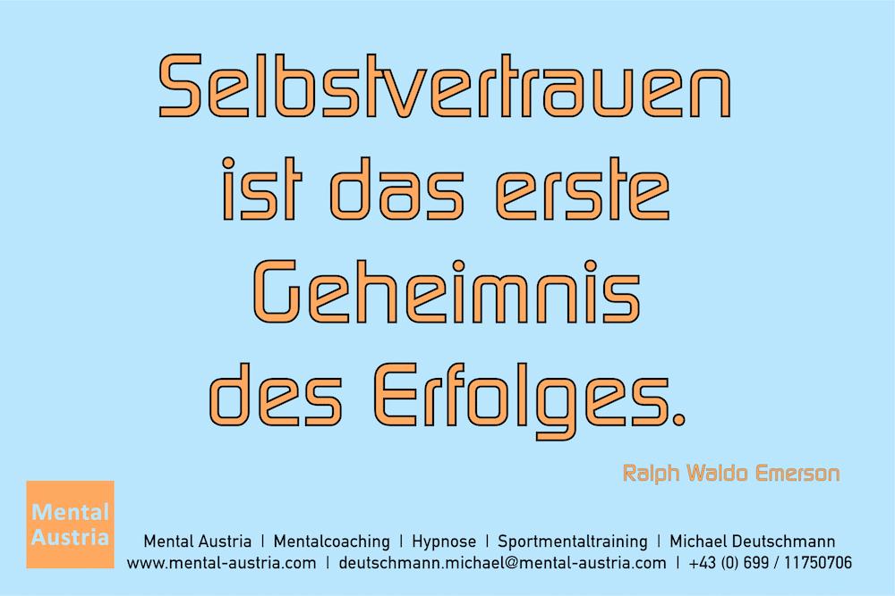 Selbstvertrauen ist das erste Geheimnis des Erfolges. Ralph Waldo Emerson Erfolg Success Victory Sieg - Mentalcoach Michael Deutschmann - Mentalcoaching Hypnose Seminare - Mental Austria