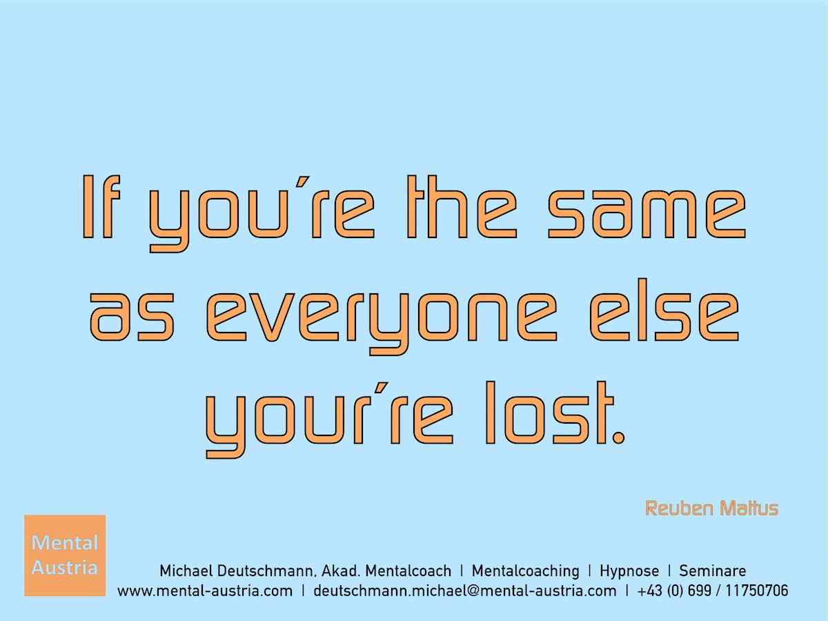 If you´re the same as everyone else, you´re lost. Reuben Mattus - Erfolg Success Victory Sieg - Mentalcoach Michael Deutschmann - Mentalcoaching Hypnose Seminare - Mental Austria