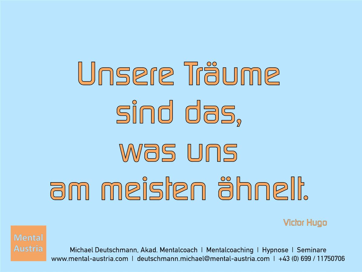 Unsere Träume sind das, was uns am meisten ähnelt. Victor Hugo - Erfolg Success Victory Sieg - Mentalcoach Michael Deutschmann - Mentalcoaching Hypnose Seminare - Mental Austria