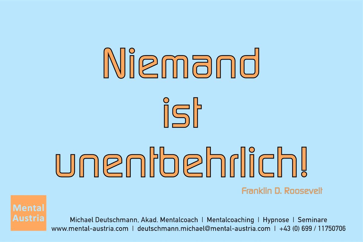 Niemand ist unentbehrlich. Franklin D. Roosevelt Erfolg Success Victory Sieg - Mentalcoach Michael Deutschmann - Mentalcoaching Hypnose Seminare - Mental Austria