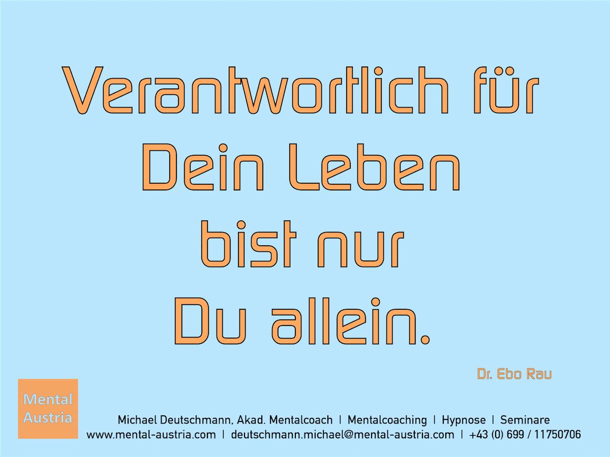 Verantwortlich für Dein Leben bist nur Du allein. Dr. Ebo Rau - Erfolg Success Victory Sieg - Mentalcoach Michael Deutschmann - Mentalcoaching Hypnose Seminare - Mental Austria