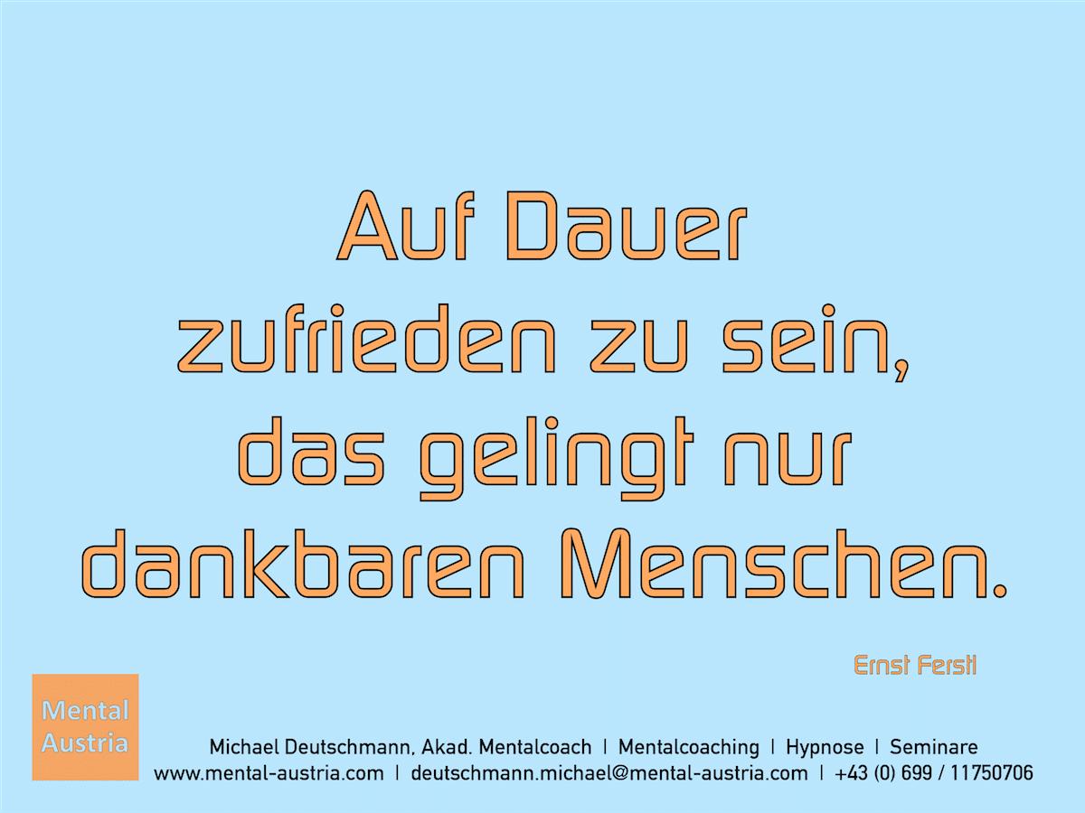 Auf Dauer zufrieden zu sein, das gelingt nur dankbaren Menschen. Ernst Ferstl - Erfolg Success Victory Sieg - Mentalcoach Michael Deutschmann - Mentalcoaching Hypnose Seminare - Mental Austria