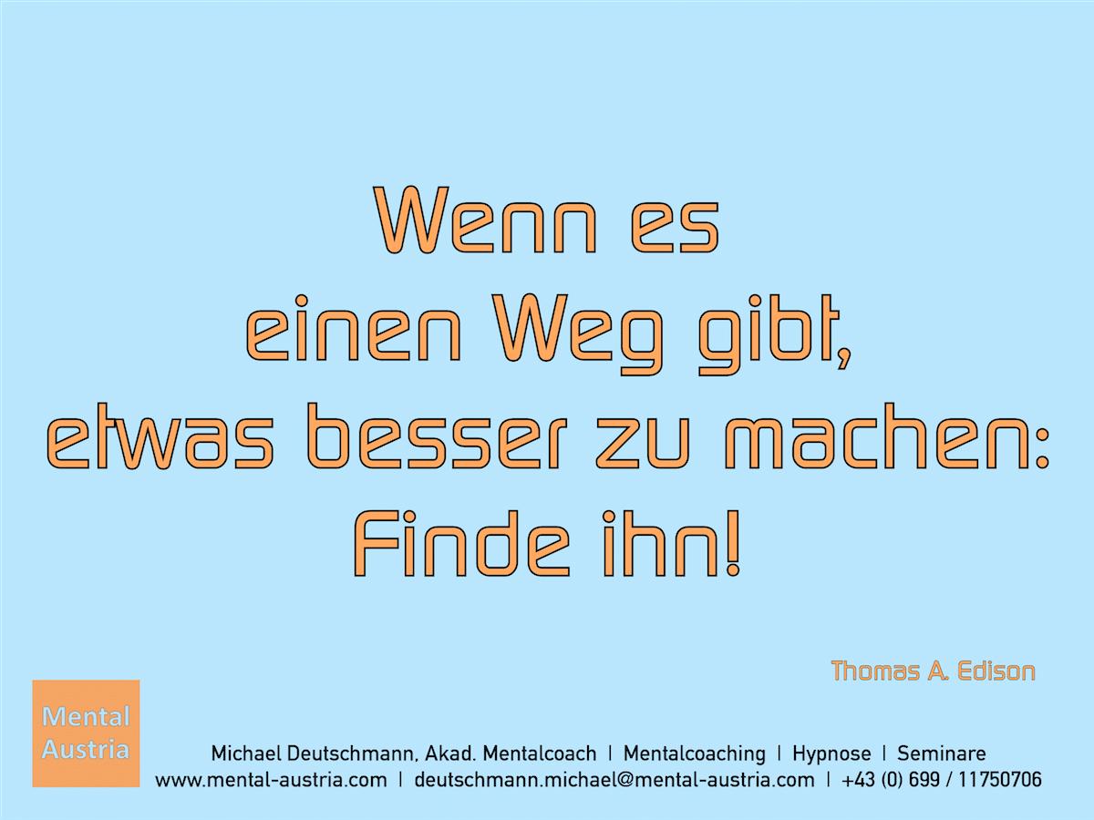 Wenn es einen Weg gibt, etwas besser zu machen: Finde ihn! Thomas A. Edison - Erfolg Success Victory Sieg - Mentalcoach Michael Deutschmann - Mentalcoaching Hypnose Seminare - Mental Austria