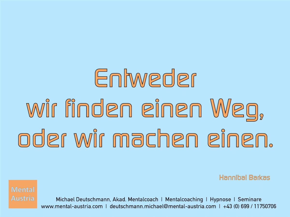 Entweder wir finden einen Weg, oder wir machen einen. Hannibal Barkas - Erfolg Success Victory Sieg - Mentalcoach Michael Deutschmann - Mentalcoaching Hypnose Seminare - Mental Austria
