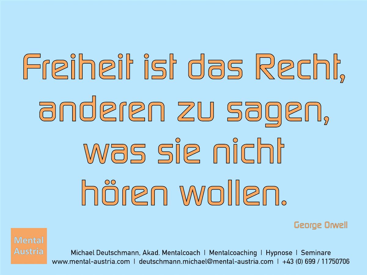 Freiheit ist das Recht, anderen zu sagen, was sie nicht hören wollen. George Orwell - Erfolg Success Victory Sieg - Mentalcoach Michael Deutschmann - Mentalcoaching Hypnose Seminare - Mental Austria