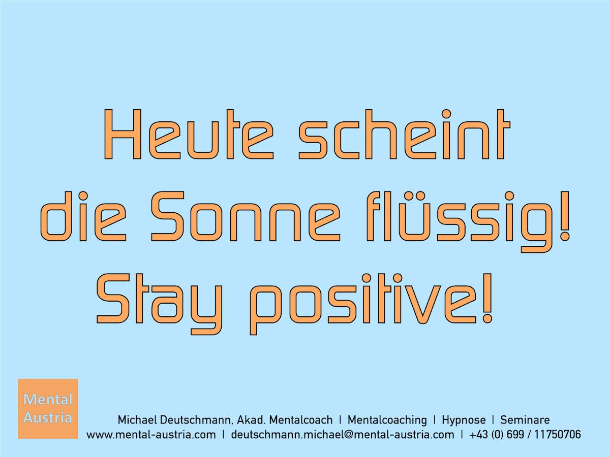 Heute scheint die Sonne flüssig! Stay positive! - Erfolg Success Victory Sieg - Mentalcoach Michael Deutschmann - Mentalcoaching Hypnose Seminare - Mental Austria