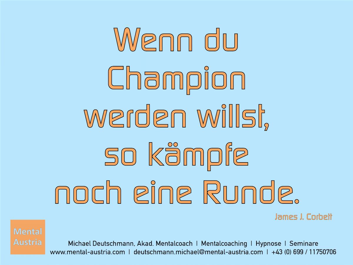 Wenn du Champion werden willst, so kämpfe noch eine Runde. James J. Corbett - Erfolg Success Victory Sieg - Mentalcoach Michael Deutschmann - Mentalcoaching Hypnose Seminare - Mental Austria