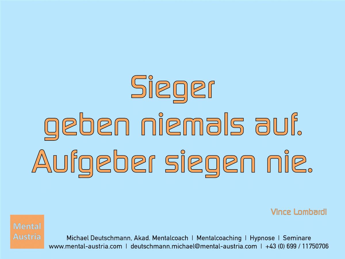 Sieger geben niemals auf. Aufgeber siegen nie. Vince Lombardi - Erfolg Success Victory Sieg - Mentalcoach Michael Deutschmann - Mentalcoaching Hypnose Seminare - Mental Austria