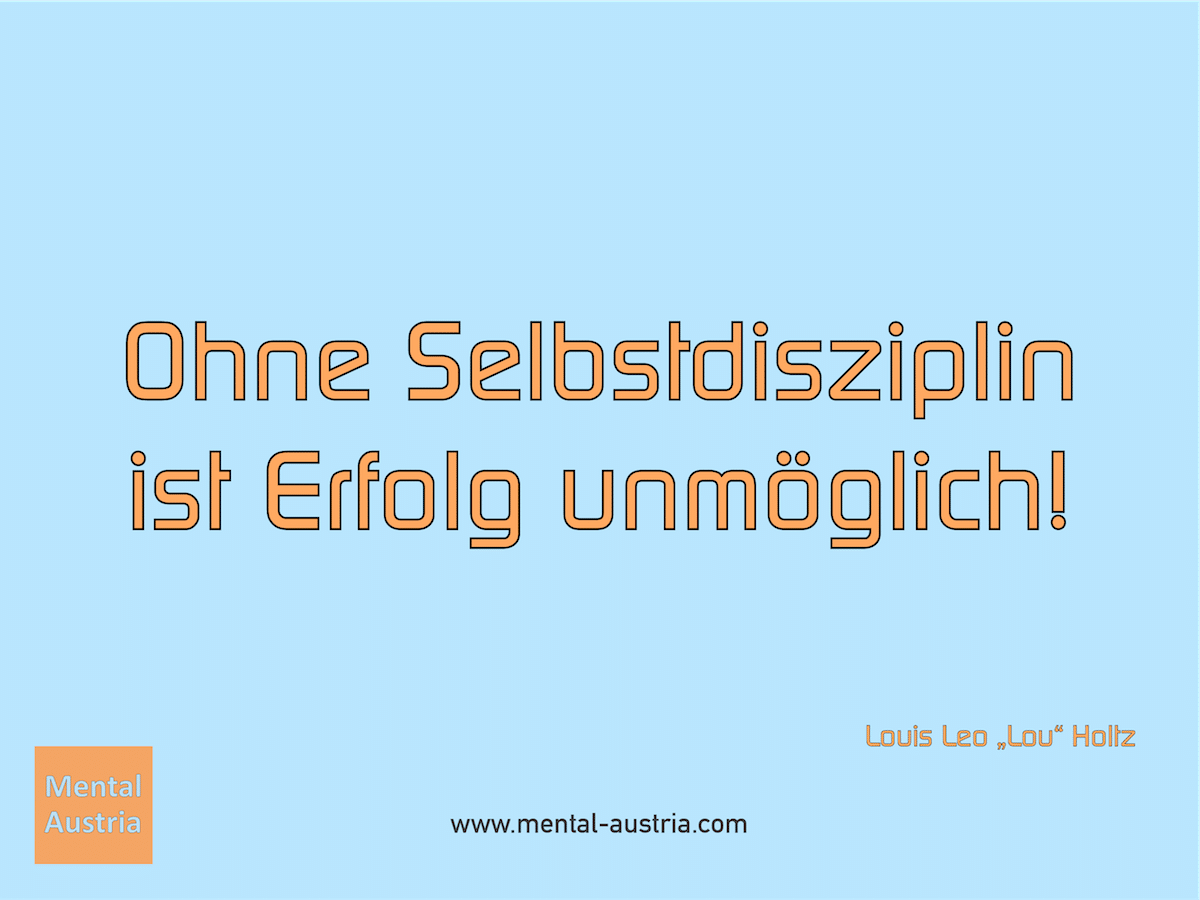 """Ohne Selbstdisziplin ist Erfolg unmöglich! Louis Leo """"Lou"""" Holtz - Erfolg Success Victory Sieg - Mentalcoach Michael Deutschmann - Mentalcoaching Hypnose Seminare - Mental Austria"""