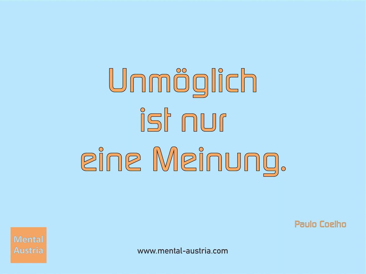 Unmöglich ist nur eine Meinung. Paulo Coelho - Erfolg Success Victory Sieg - Coach Mentalcoach Michael Deutschmann - Mentaltraining Coaching Mentalcoaching Sportmentaltraining Hypnose Seminare - Sport Leistungssport Führungskräfte Unternehmer Wirtschaft Business - Mental Austria