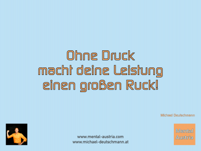 Ohne Druck macht deine Leistung einen großen Ruck! Michael Deutschmann - Mentalcoaching - Hypnose - Sporthypnose - Michael Deutschmann, Akademischer Mentalcoach, Mentaltrainer, Sportmentaltrainer, Sportmentalcoach, Hypnosetrainer, Hypnosecoach, Supervisor, Seminarleiter, Mentaltraining, Sportmentaltraining, Mentalcoaching, Coaching, Sportmentalcoaching, Hypnose, Sporthypnose, Supervision, Workshops, Seminare, Erfolgscoach, Coach, Erfolg, Success,