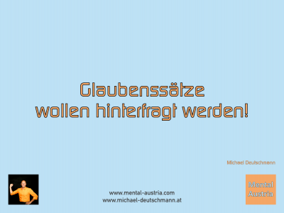 Glaubenssätze wollen hinterfragt werden! Michael Deutschmann - Mentalcoaching - Hypnose - Sporthypnose - Michael Deutschmann, Akademischer Mentalcoach, Mentaltrainer, Sportmentaltrainer, Sportmentalcoach, Hypnosetrainer, Hypnosecoach, Supervisor, Seminarleiter, Mentaltraining, Sportmentaltraining, Mentalcoaching, Coaching, Sportmentalcoaching, Hypnose, Sporthypnose, Supervision, Workshops, Seminare, Erfolgscoach, Coach, Erfolg, Success,